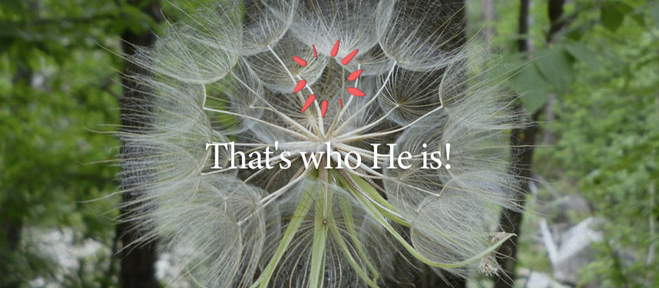 That's who He is!
