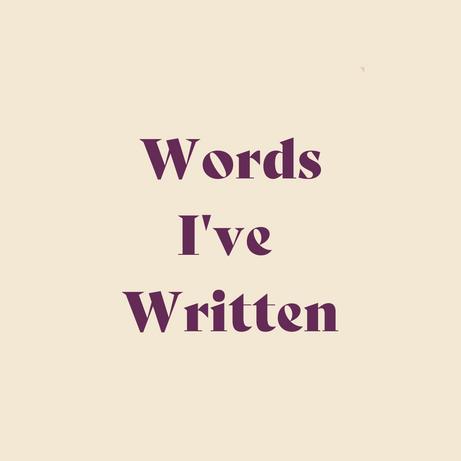 Words I've Written