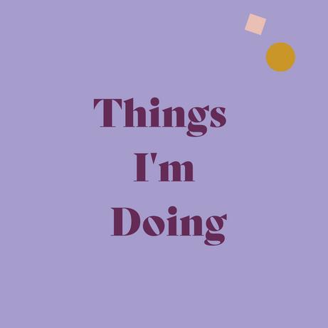 Things I'm Doing