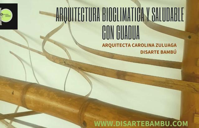 ARQUITECTURA BIOCLIMÁTICA Y DISEÑO SALUDABLE  CON BAMBÚ  ARQ.CAROLINA ZULUAGA