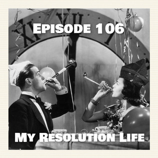 Episode 106 - My Resolution Life