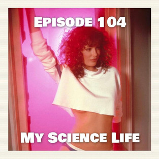 Episode 104 - My Science Life