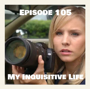 Episode 105 - My Inquisitive Life