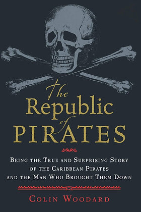 THE REPUBLIC OF PIRATES: BEING THE TRUE AND SURPRI