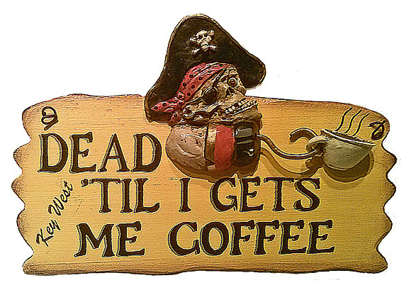 PIRATE PLAQUE: DEAD TIL I GET COFFEE