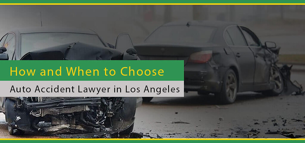 How and When to Choose Auto Accident Lawyer in Los Angeles
