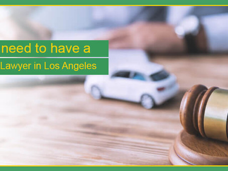 Why you need to have a Car accident lawyer in Los Angeles