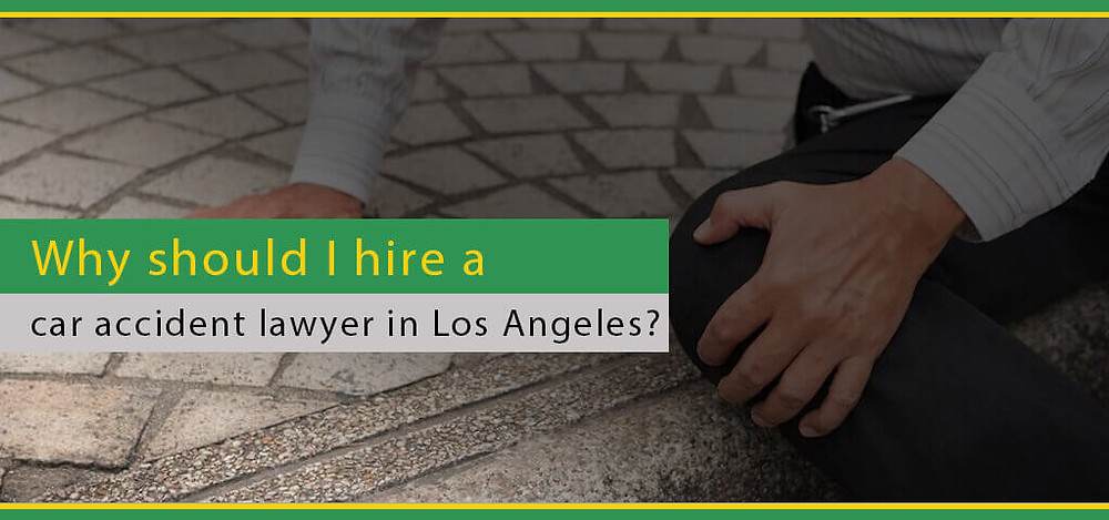 Why should I hire a car accident lawyer in Los Angeles?