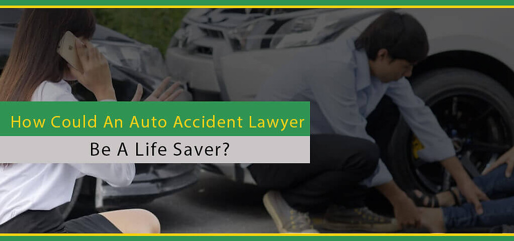 How Could An Auto Accident Lawyer Be A Life Saver?