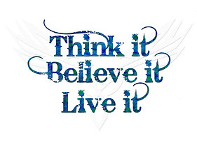 think_it_believe_it_live_it.jpg