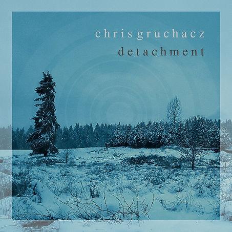 ChrisGruchacz_Detachment_CoverArt.jpg