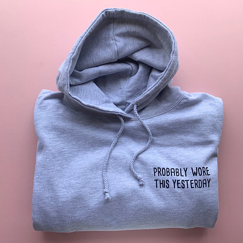 Probably Wore This Yesterday Hoodie