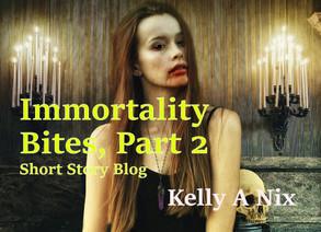 Immortality Bites, Part 2