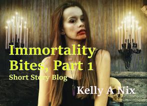Immortality Bites, Part 1