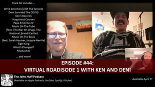 Episode #44: Virtual Roadisode 1 With Ken and Deni