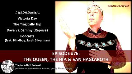 Episode #76: The Queen, The Hip, & Van Haglaroth