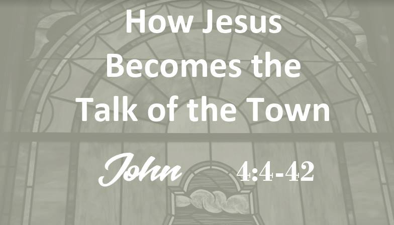 How Jesus Becomes the Talk of the Town