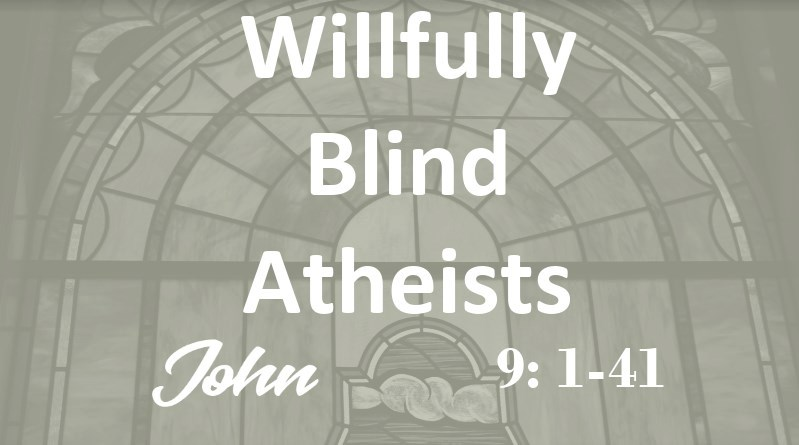 Willfully Blind Atheists