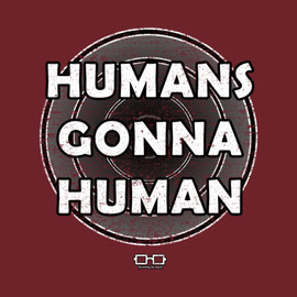 HUMANS GONNA HUMAN