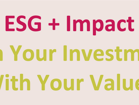 From ESG to Impact, Aligning Your Investments with Your Values