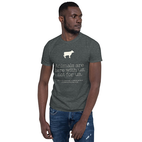 Animals are here with us, not for us ♥ Short-Sleeve Unisex T-Shirt
