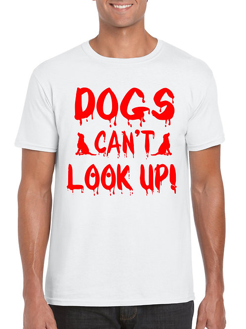 Dogs Cant Look Up T-Shirt