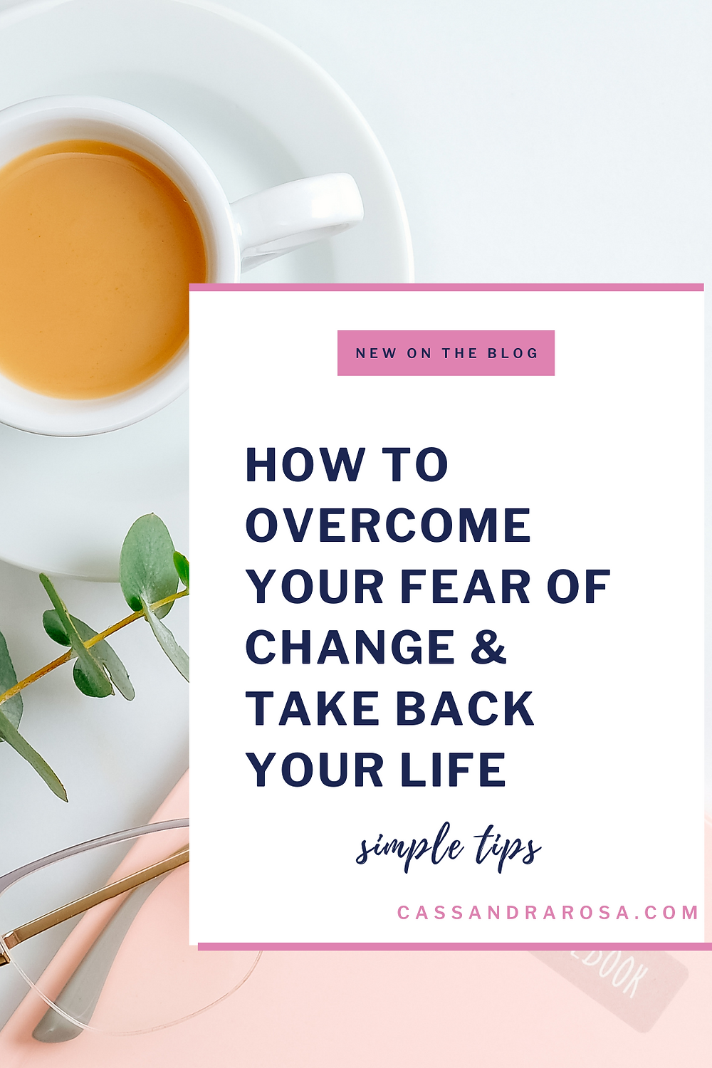 How to overcome the fear of change & take back your life
