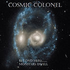 Cosmic Colonel: Beyond Here Monsters Dwell 2020