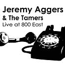 Jeremy Aggers and the Tamers: Live at 800 East 2010