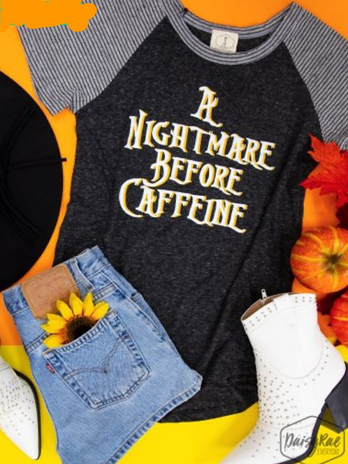 A NIGHTMARE BEFORE CAFFEINE TEE SIZES SMALL TO 2X #388