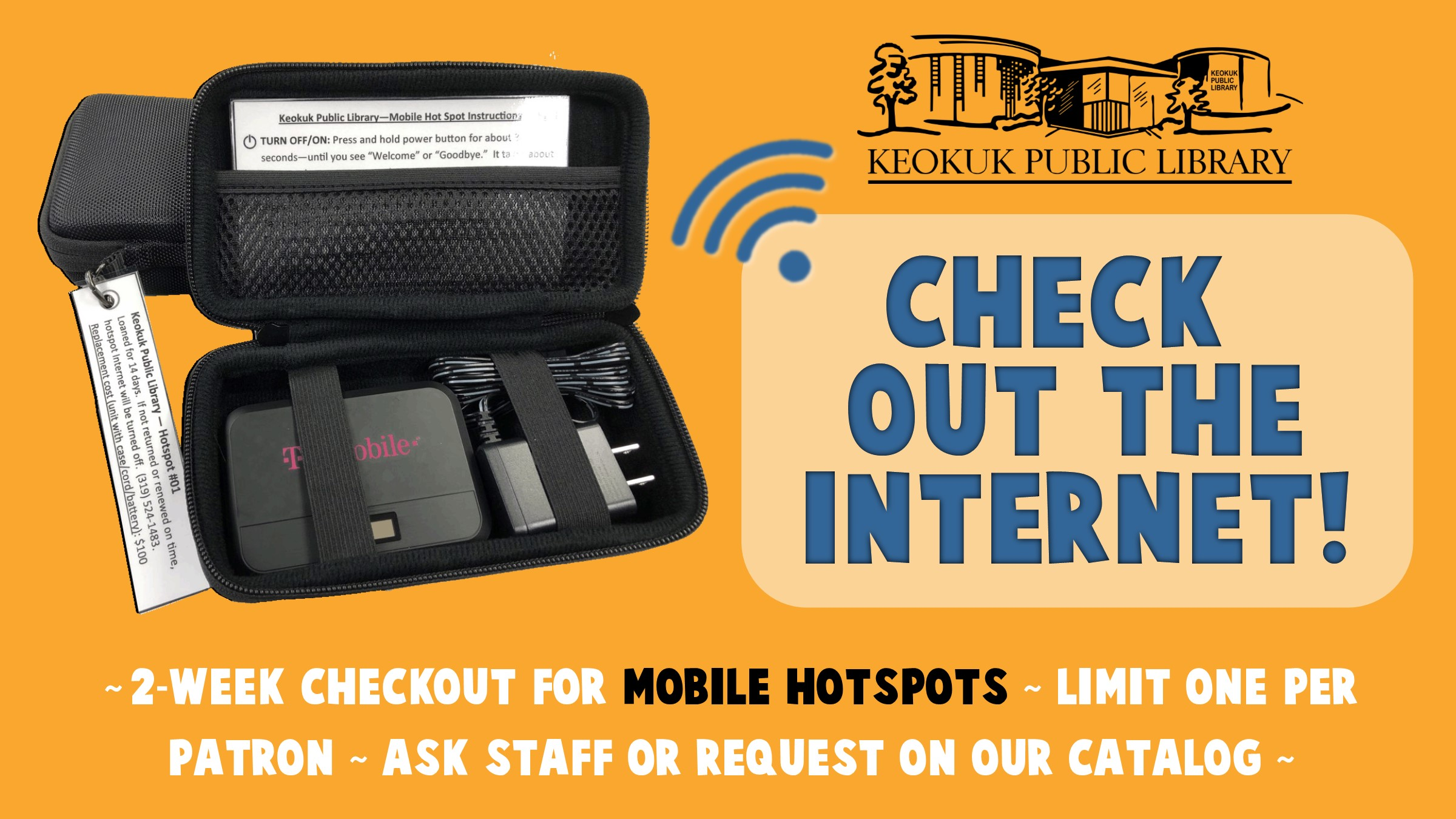 Check out the Internet!  We now have mobile hotspots available for checkout.