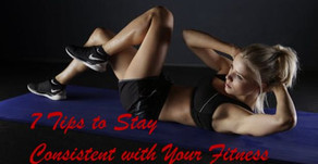 7 Tips To Stay Consistent with Your Fitness