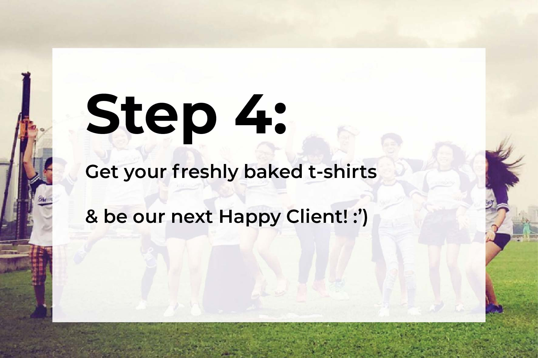 Step 4: Get your freshly printed custom T-shirts!