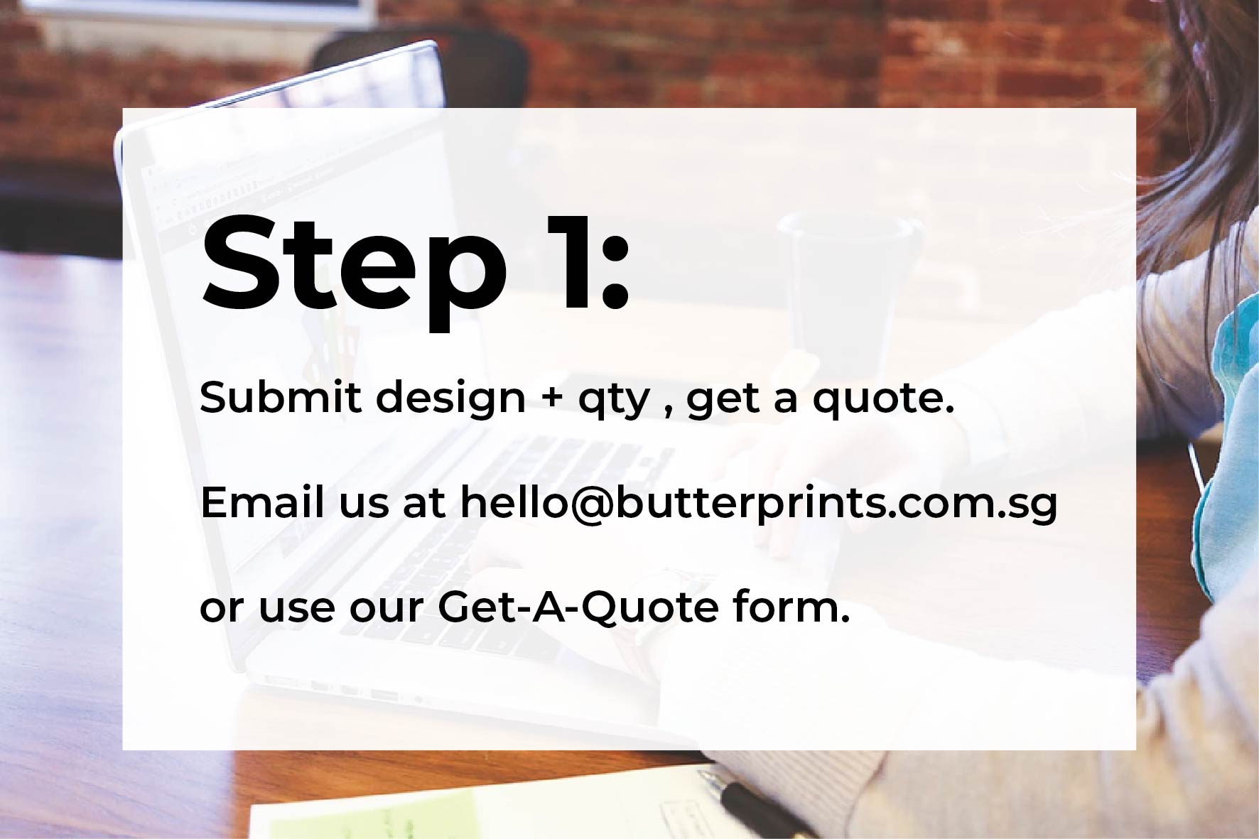 Step 1: Submit a design and get a quote.