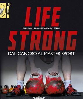 """""""Life Strong, dal Cancro al Master Sport. Diario di un maratoneta del ferro"""""""