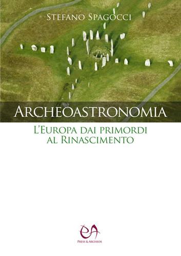 """""""Archeoastronomia. L'Europa dai primordi al Rinascimento"""" di Stefano Spagocci"""