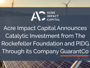 NEWS: Acre Impact Capital Announces Catalytic Investment