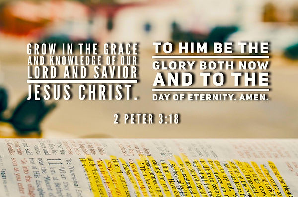 Grow in the grace and knowledge of our Lord and Savior Jesus Christ