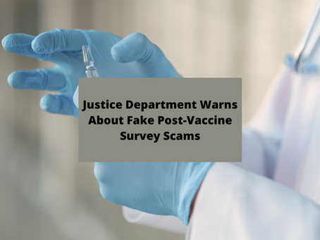 Justice Department Warns About Fake Post-Vaccine Survey Scams