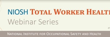 Reopening America: Return to the Workplace Safely with Total Worker Health® Strategies Webinar