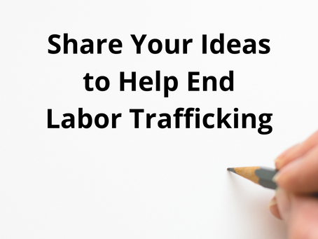 Share Your Ideas to Help End Labor Trafficking