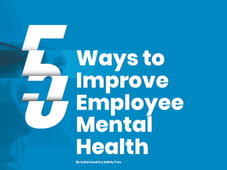 5 Ways to Improve Employee Mental Health By: Anita Hawkins, Safety Pros