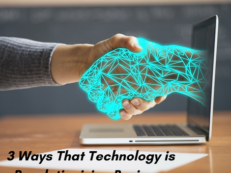 New Blog Post - 3 Ways That Technology is Revolutionizing Business