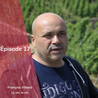 Episode 17 :  François Villard, le vin, la vie