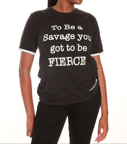 "Unisex ""To Be a Savage you got to be FIERCE"" Quote shirt"
