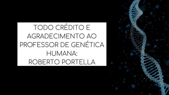 TODO CRÉDITO E AGRADECIMENTO AO PROFESSOR DE GENÉTICA HUMANA_ROBERTO PORTELLA