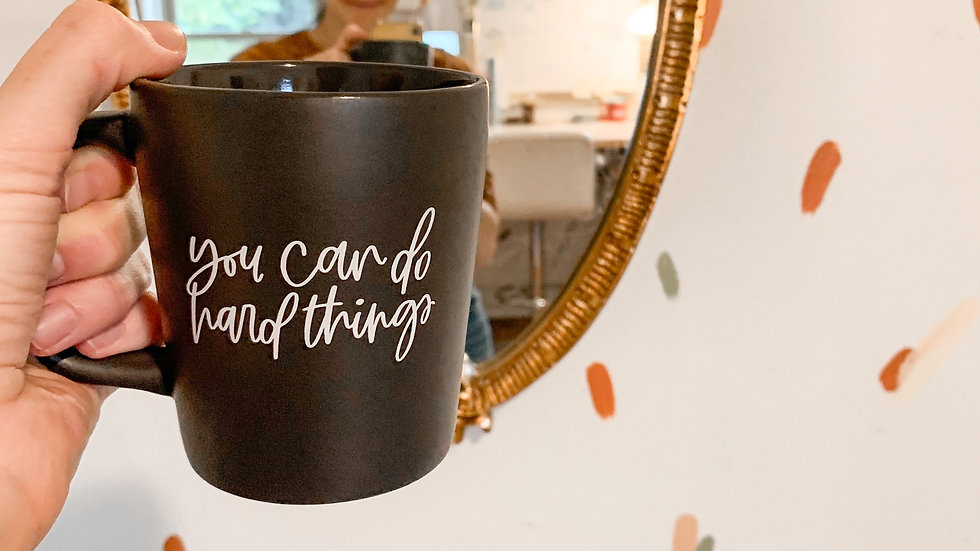 You Can Do Hard Things mug