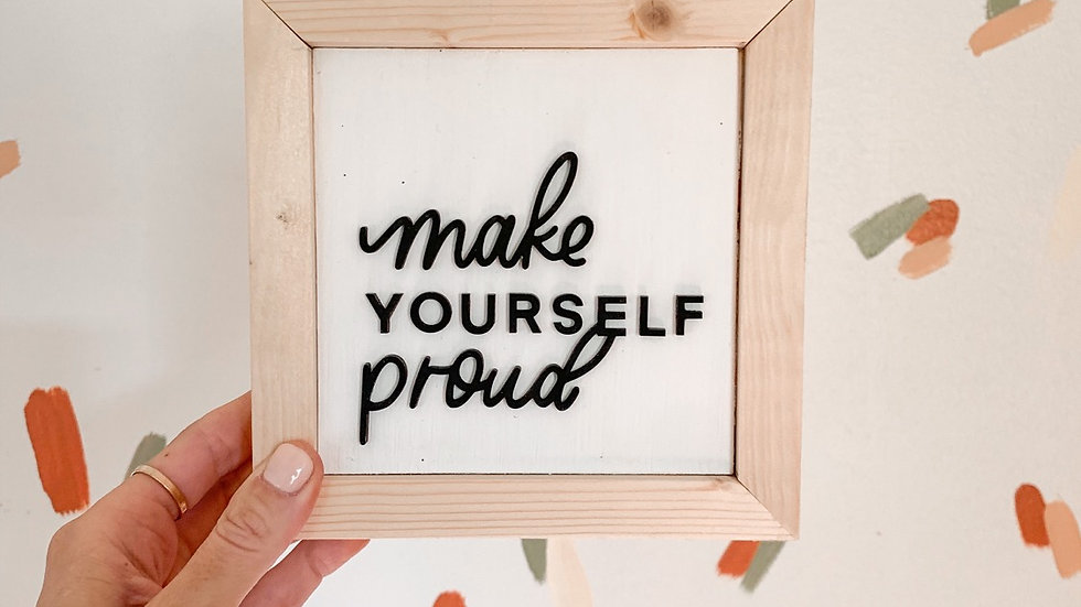 Make Yourself Proud laser cut sign