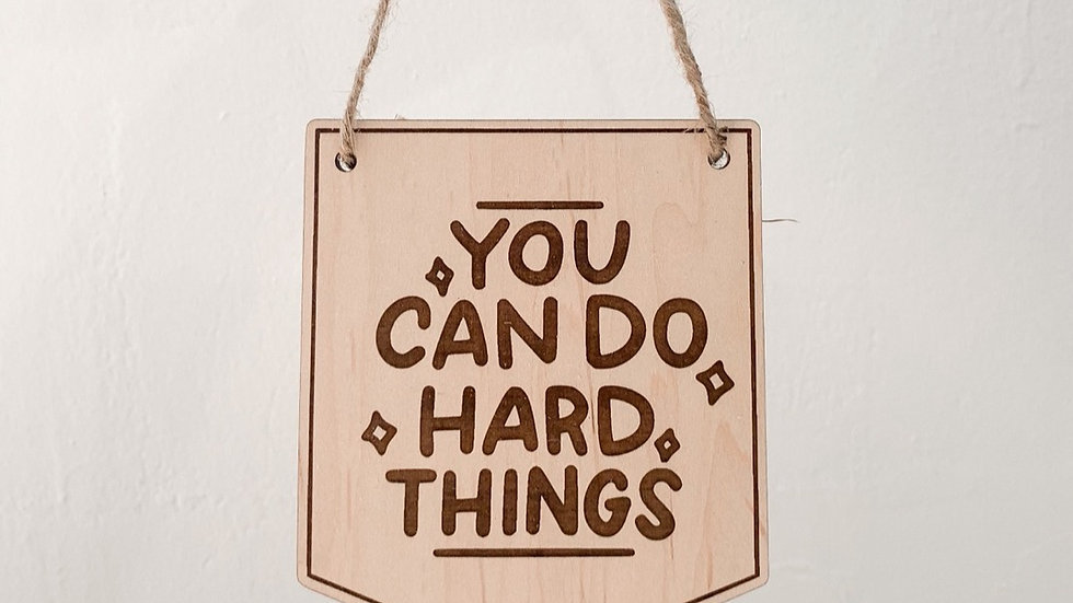 You Can Do Hard Things wood banner