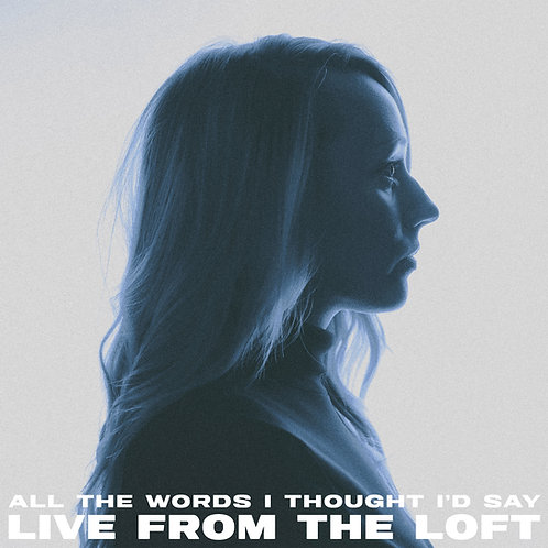 All The Words I Thought I'd Say: Live From The Loft EP (MP3 Download)